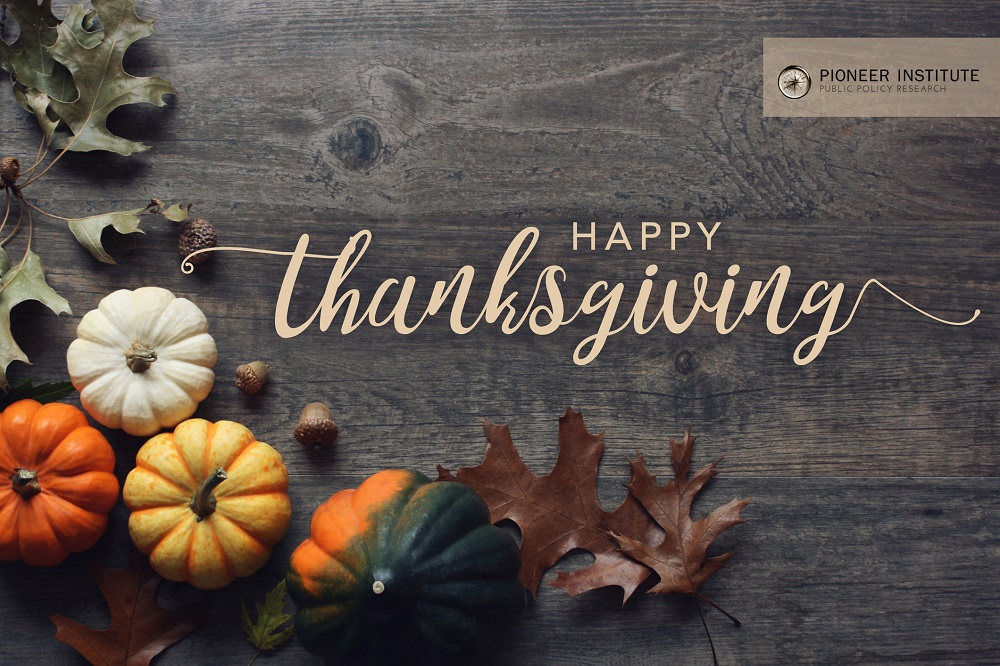 Happy Thanksgiving >> Happy Thanksgiving From Pioneer Institute Pioneer Institute